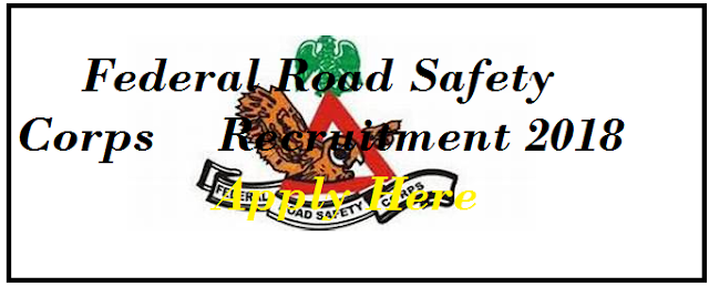 Federal Road Safety Corps Recruitment 2018 Apply Online @ www.frsc.gov.ng