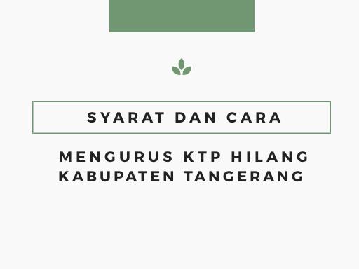 Syarat dan Cara Mengurus KTP Hilang Kabupaten Tangerang Terbaru 2018
