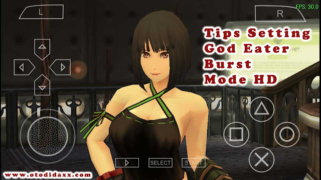 Tips Setting God Eater Burst Mode HD di PPSSPP