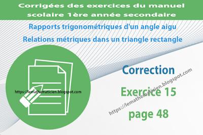 Correction - Exercice 15 page 48 - Rapports trigonométriques d'un angle aigu - Relations métriques dans un triangle rectangle