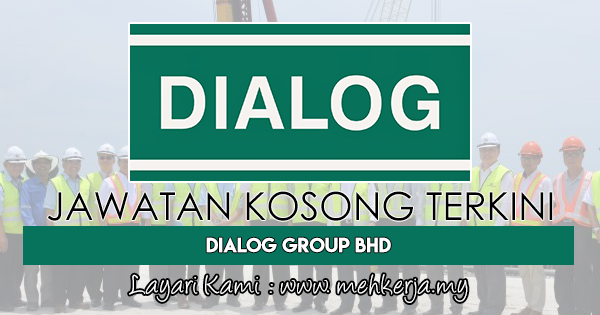 Jawatan Kosong Terkini 2018 di DIALOG Group Berhad