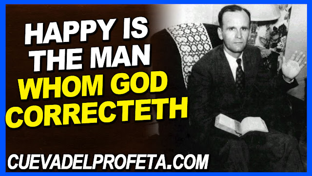 Happy is the man whom God correcteth - William Marrion Branham Quotes