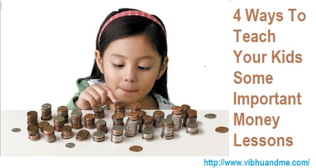 4 Ways To Teach Your Kids Important Money Lessons by Vibhu & Me