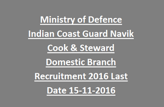 Ministry of Defence Indian Coast Guard Navik Cook & Steward Domestic Branch Recruitment 2016 Last Date 15-11-2016