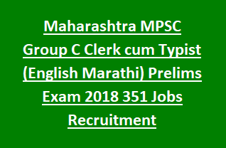 Maharashtra MPSC Group C Clerk cum Typist (English Marathi) Prelims Exam 2018 351 Govt Jobs Recruitment Online