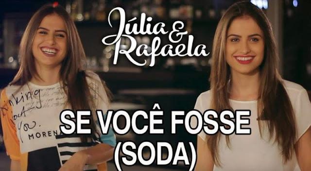 Júlia e Rafaela - Se Você Fosse (Soda)