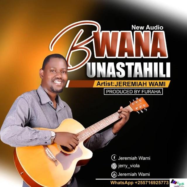 Download Audio | Jeremiah Wami – Bwana Unastahili