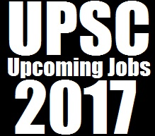 UPSC Upcoming Jobs 2017 : Full List,Details,Last Date Updated
