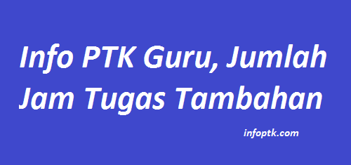 Info PTK Guru, Jumlah Jam Tugas Tambahan