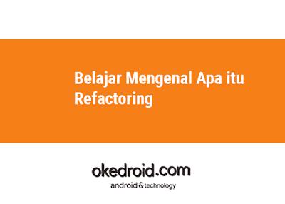 Apa itu pengertian Refactoring adalah , kenapa harus refactoring ,bagaimana proses refactoring ,contoh refactoring
