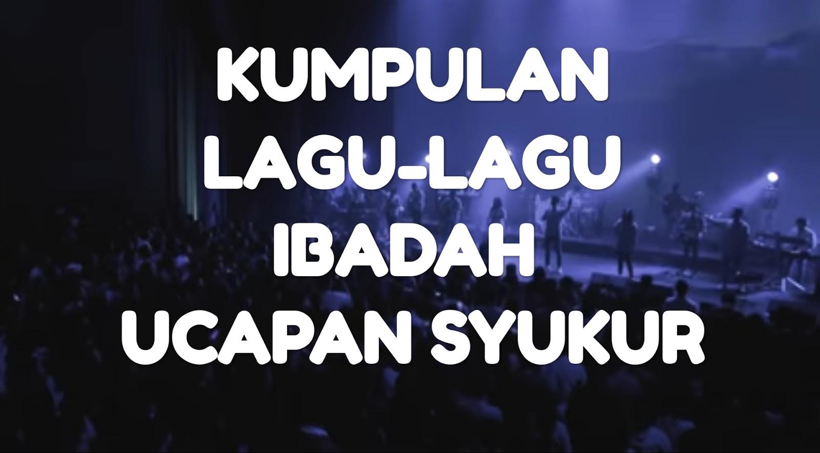 Kumpulan Lagu Lagu Ibadah Ucapan Syukur Hidup Kristen