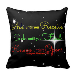Ask until you receive, seek until you find, knock until it opens (Adapted Matthew 7:7) throw pillow