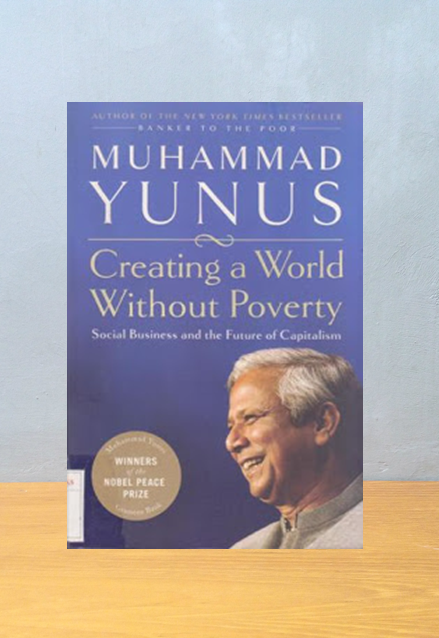 CREATING A WORLD WITHOUT POVERTY, Muhammad Yunus