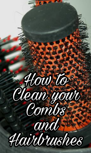 How to Clean your Combs and Hairbrushes