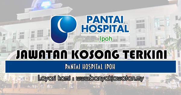 Jawatan Kosong 2018 di Pantai Hospital Ipoh