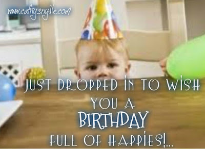 Happy Birthday wishes for baby: just dropped in  to wish you a birthday full of happiest