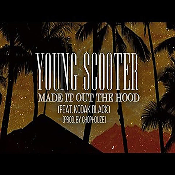Young Scooter - Made It out the Hood (feat. Kodak Black) - Single Cover