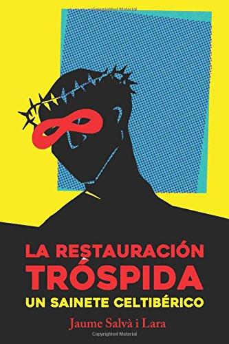 'La restauración tróspida. Un sainete celtibérico' (Jaume Salvà i Lara) - Create Space