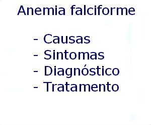 Anemia falciforme causas sintomas diagnóstico tratamento prevenção riscos complicações