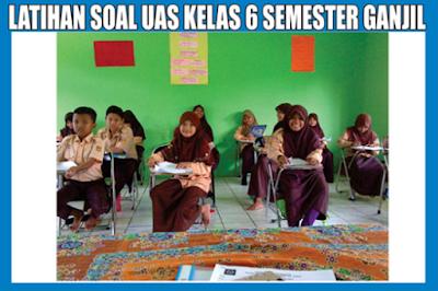 SOAL UAS KELAS 6 SEMESTER 1 KURIKULUM 2013 REVISI 2018