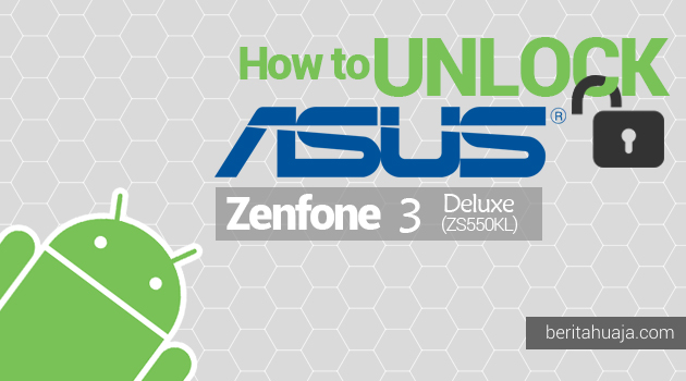 How to Unlock Bootloader ASUS Zenfone 3 Deluxe 5.5 ZS550KL Using Unlock Tool Apps