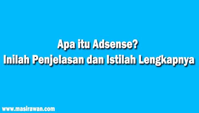 Apa itu Adsense? Inilah Penjelasan dan Istilah Lengkapnya