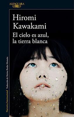 LIBRO - El cielo es azul, la tierra blanca HIROMI KAWAKAMI   (Alfaguara - 5 Mayo 2017)   Literatura - Novela - Japonesa  COMPRAR ESTE LIBRO EN AMAZON ESPAÑA