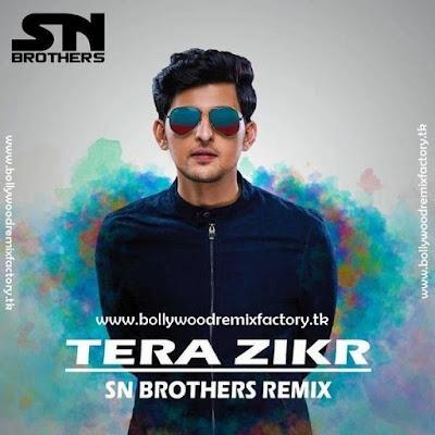 Tera Zikr - Darshan Raval - Sn Brothers Remix