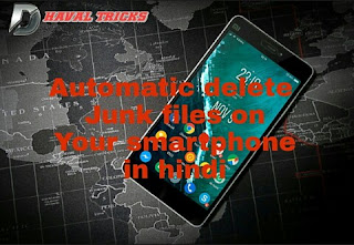 Automatic delete junk files on your smartphone in hindi