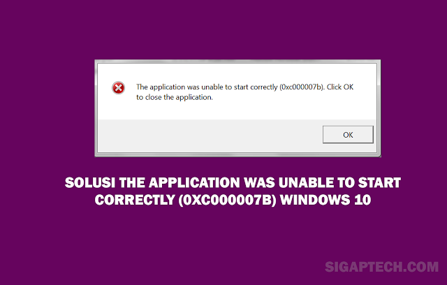 Solusi The application was unable to start correctly (0xc000007b) Windows 10