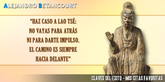 Citas favoritas Alejandro Betancourt: No vayas para atrás ni para darte impulso.