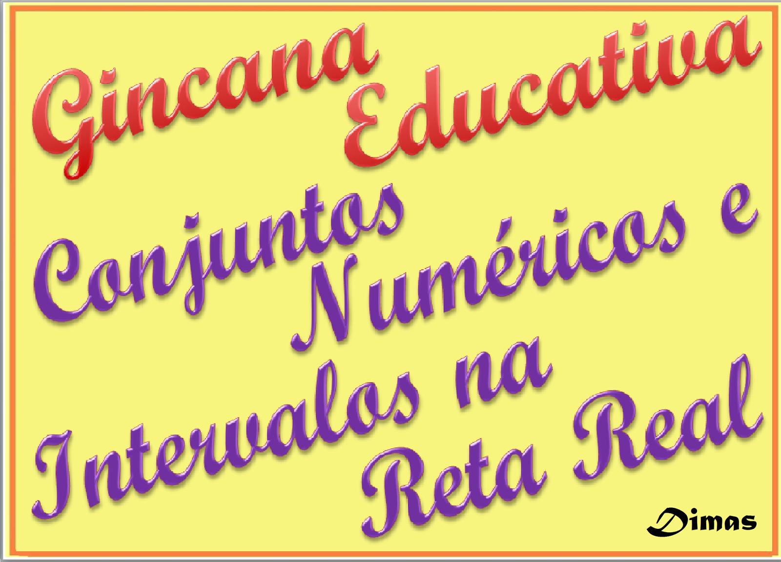 http://pt.slideshare.net/edimarlsantos/gincana-conjuntos-numricos-e-intervalos-na-reta-real-31731065