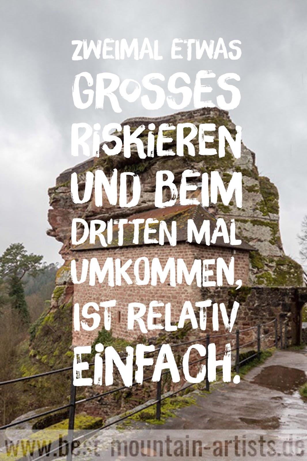 """""""Zweimal etwas Großes riskieren und beim dritten Mal umkommen, ist relativ einfach."""", Reinhold Messner"""