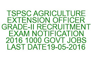TSPSC AGRICULTURE EXTENSION OFFICER GRADE-II RECRUITMENT EXAM NOTIFICATION 2016 1000 GOVT JOBS LAST DATE 19-05-2016