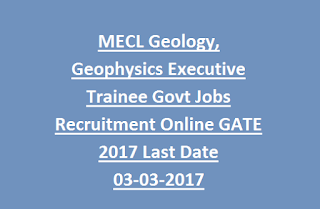 MECL Geology, Geophysics Executive Trainee Govt Jobs Recruitment Online GATE 2017 Last Date 03-03-2017