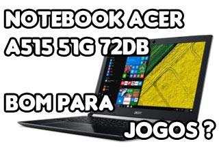 Notebook Acer A515-51G-72DB é Bom Para Jogos ?