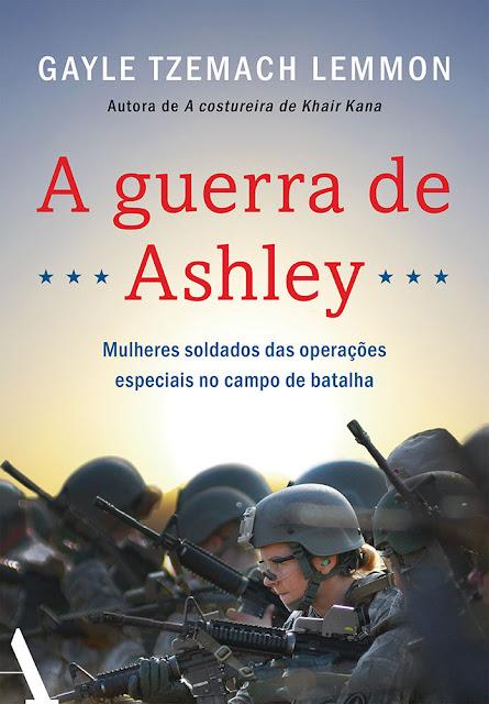 A guerra de Ashley Mulheres soldados das operações especiais no campo de batalha - Gayle Tzemach Lemmon