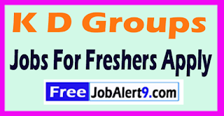 K D Groups  Recruitment 2017 Jobs For Freshers Apply