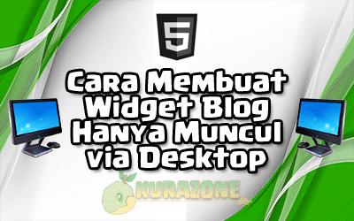 Cara Membuat Widget Blog Hanya Muncul via Desktop (Tidak Muncul via Mobile)
