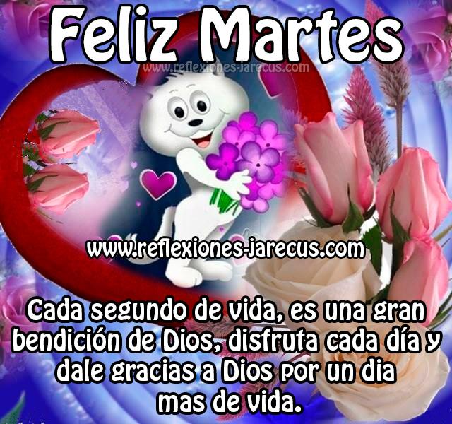 Cada segundo de vida, es una gran bendición de Dios, no olvides darle gracias y vivirlo con alegría. Feliz Martes