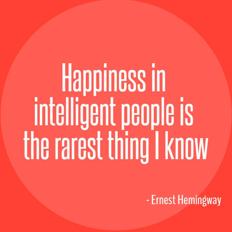 Ernest Hemingway Quote, happiness in intelligent people is the rarest thing i know.
