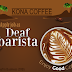 Deaf Malaysia! Deaf In Business: Kona Coffee Cafe are looking for Deaf Barista - Article Contributed by Dr Allen Teh