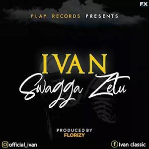 Download Audio | Ivan - Swagger Zetu