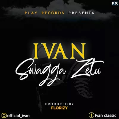 Download Audio | Ivan - Swagger Zetu