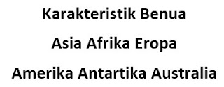 Karakteristik Benua Asia Afrika Eropa Amerika Antartika Australia