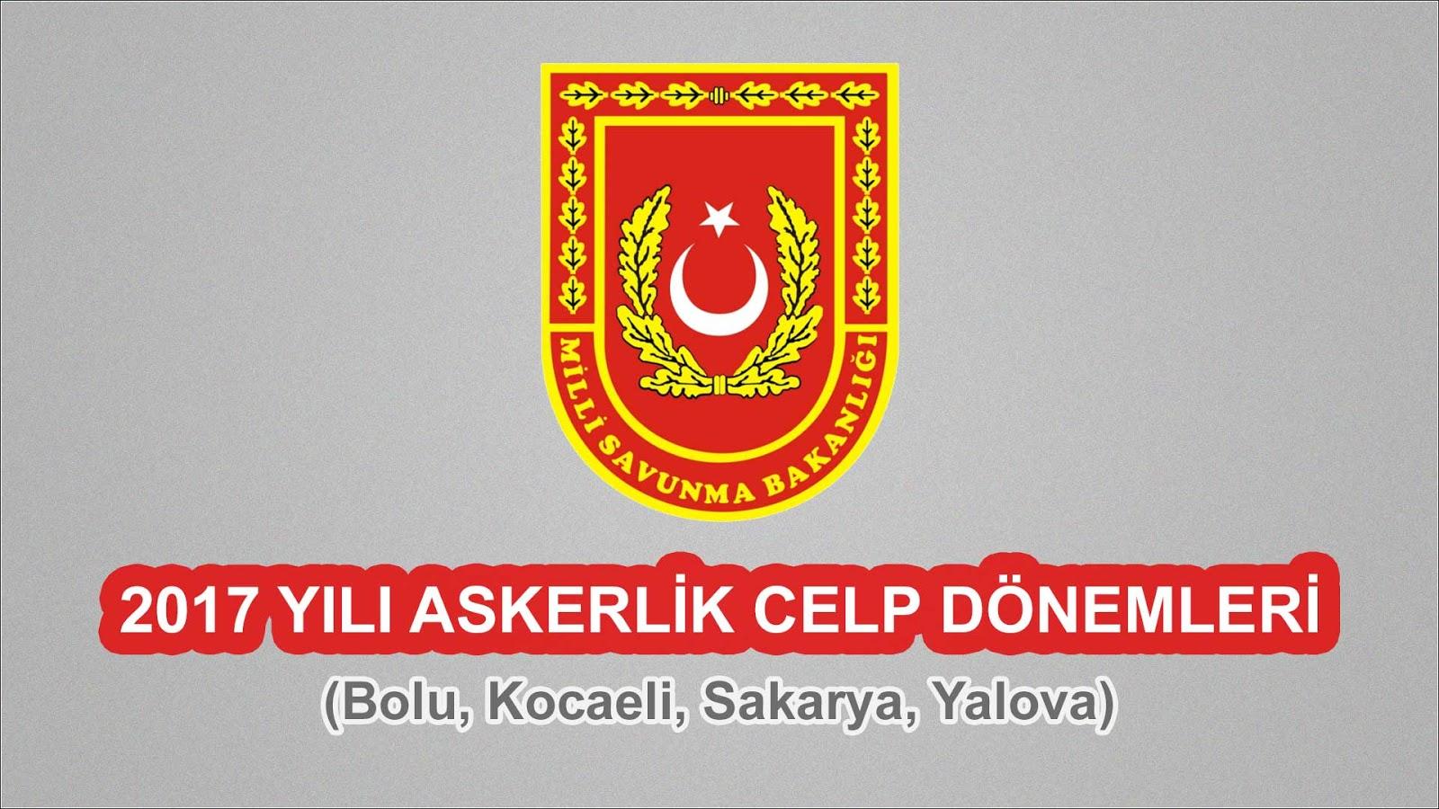 2017 Yılı Bolu, Kocaeli, Sakarya, Yalova Askerlik Celp Dönemleri