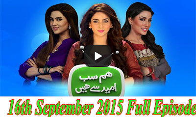 Hum Sab Umeed Say Hain 16th September 2015 Watch Online