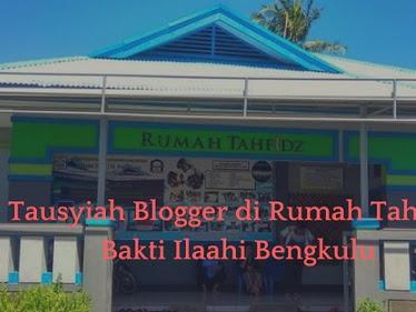 Tausyiah Blogger di Rumah Tahfidz Bakti Ilaahi Bengkulu