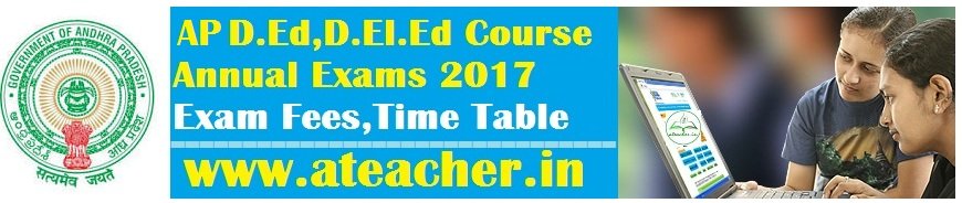 AP D.Ed,D.El.Ed Exams 2017 Exam Fees,Time Table,Important Dates