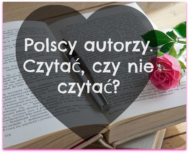 Polscy autorzy — czytać, czy nie czytać? Zapraszam do dyskusji. Którym typem czytelnika Ty jesteś?